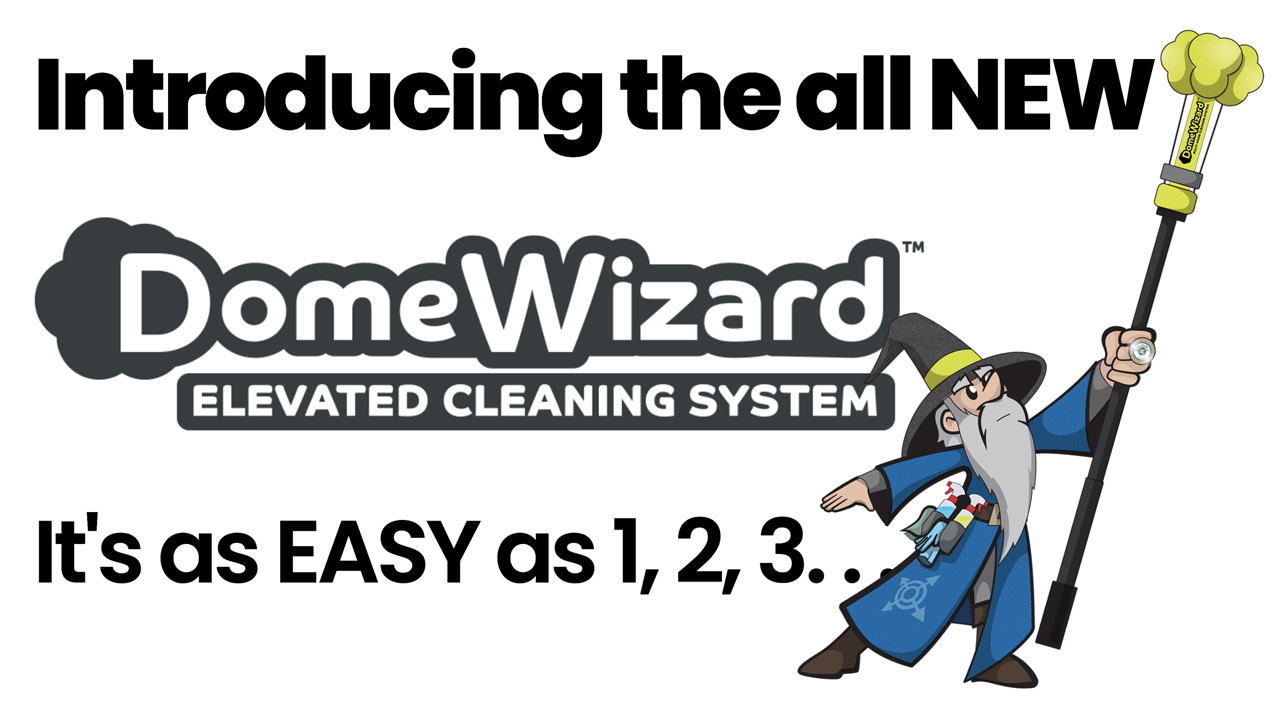 Introducing the DomeWizard Elevated Cleaning System